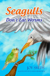 Seagulls Don't Eat Worms