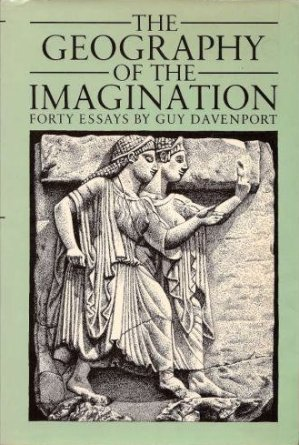 the geography of the imagination forty essays by guy davenport