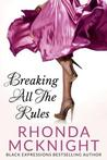 Breaking All the Rules by Rhonda McKnight