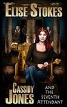 Cassidy Jones and the Seventh Attendant (Cassidy Jones Adventures, #3)