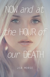 Now and at the Hour of Our Death by J.S.B. Morse