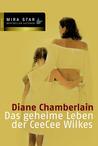 Das Geheime Leben Der Cee Cee Wilkes by Diane Chamberlain