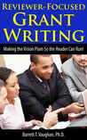 Reviewer-Focused Grant Writing: Making the Vision Plain So the Reader Can Run!