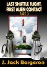 Last Shuttle Flight, First Alien Contact Part 3