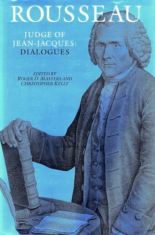 Rousseau, Judge of Jean-Jacques: Dialogues (The Collected Writings of Rousseau, Vol. I)