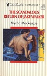 The Scandalous Return of Jake Walker by Myrna Mackenzie