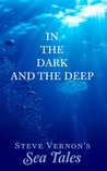 In The Dark and The Deep by Steve Vernon