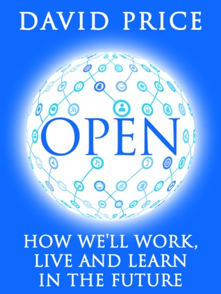 Open: how we'll work live and learn in the future by David  Price