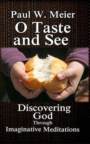 O Taste and See: Discovering God Through Imaginative Meditations