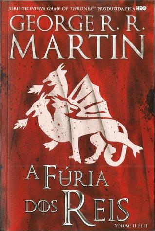 A Fúria dos Reis, Volume II de II (As Crónicas de Gelo e Fogo, #6)