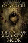 The House on Blackstone Moor (The Blackstone Vampires Series, #1)