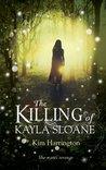 The Killing of Kayla Sloane by Kim Harrington