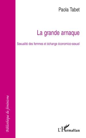 La grande arnaque: Sexualité des femmes et échange économico-sexuel