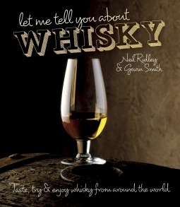 Let Me Tell You About Whisky: Taste, Try Enjoy Whisky from Around the World