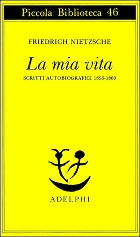 La mia vita. Scritti autobiografici 1856-1869