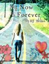 My Now & Forever by H.J. Bellus