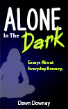 Alone in the Dark: Essays About Everyday Bravery