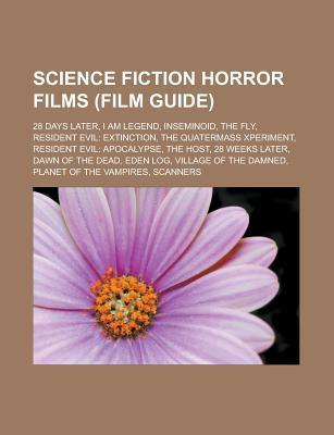 Science Fiction Horror Films (Film Guide): 28 Days Later, I Am Legend, Inseminoid, the Fly, Resident Evil: Extinction, the Quatermass Xperiment