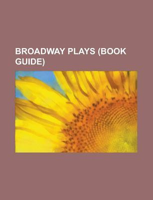 Broadway Plays (Book Guide): A Streetcar Named Desire, a Doll's House, an Inspector Calls, the Lion in Winter, Arcadia, Waiting for Godot