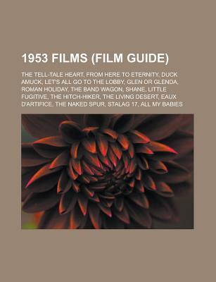 1953 Films (Film Guide): The Tell-Tale Heart, from Here to Eternity, Duck Amuck, Let's All Go to the Lobby, Glen or Glenda, Roman Holiday