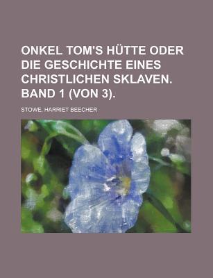 Onkel Tom's Hutte Oder Die Geschichte Eines Christlichen Sklaven. Band 1 (Von 3).