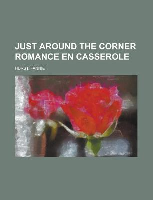 Just Around the Corner: Romance En Casserole