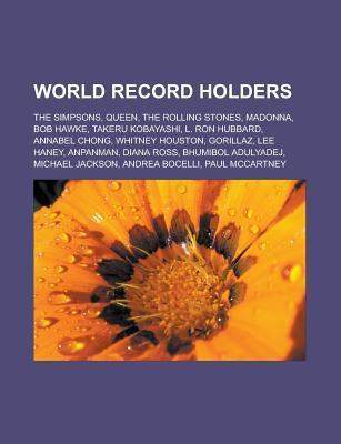 World Record Holders: The Simpsons, Queen, the Rolling Stones, Madonna, Bob Hawke, Takeru Kobayashi, L. Ron Hubbard, Annabel Chong, Whitney