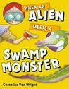 When an Alien Meets a Swamp Monster by Cornelius Van Wright