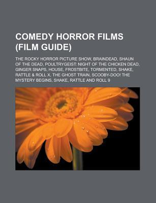 Comedy Horror Films (Film Guide): The Rocky Horror Picture Show, Braindead, Shaun of the Dead, Poultrygeist: Night of the Chicken Dead, Ginger Snaps,