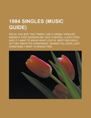 1984 Singles (Music Guide): Relax, She Bop, Two Tribes, Like a Virgin, Thriller, Maman a Tort, Borderline, Self Control, Lucky Star, Axel F