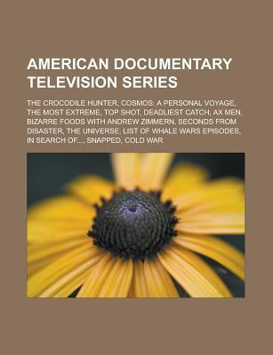 American Documentary Television Series: The Crocodile Hunter, Cosmos: A Personal Voyage, the Most Extreme, Top Shot, Deadliest Catch, Ax Men