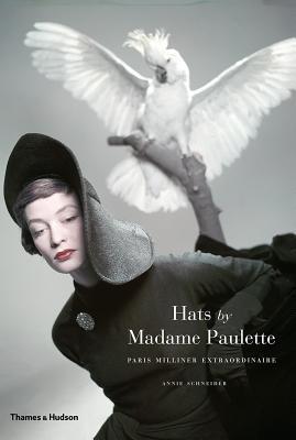 Hats by Madame Paulette: Paris Milliner Extraordinaire