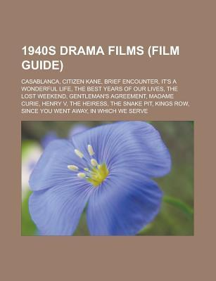 1940s Drama Films (Film Guide): Casablanca, Citizen Kane, Brief Encounter, It's a Wonderful Life, the Best Years of Our Lives, the Lost Weekend, Gentl