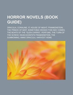 Horror Novels (Book Guide): Dracula, Coraline, It, House of Night, Frankenstein, the Prince of Mist, Something Wicked This Way Comes, the Boats of