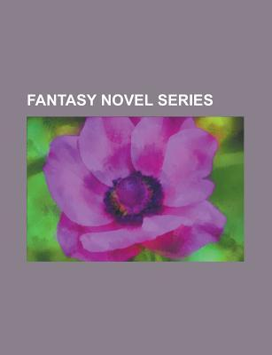 Fantasy Novel Series (Book Guide): The Wheel of Time, the Belgariad, the Malloreon, Incarnations of Immortality, the Fey Series, Warriors