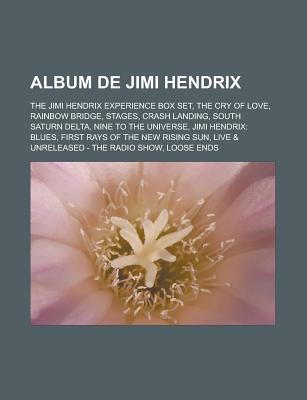 Album de Jimi Hendrix: The Jimi Hendrix Experience Box Set, the Cry of Love, Rainbow Bridge, Stages, Crash Landing, South Saturn Delta, Nine to the Universe, Jimi Hendrix: Blues, First Rays of the New Rising Sun