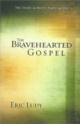 the-bravehearted-gospel-a-life-consumed-with-the-power-of-christ