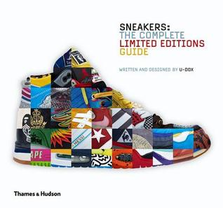 Sneakers: Complete Limited Edition Guide: The Complete Limited Editions Guide