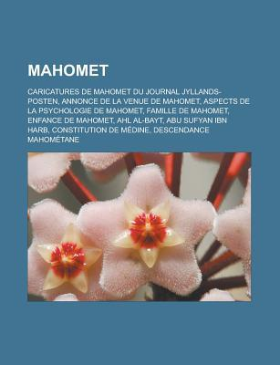 Mahomet: Caricatures de Mahomet Du Journal Jyllands-Posten, Annonce de La Venue de Mahomet, Aspects de La Psychologie de Mahomet, Famille de Mahomet, Enfance de Mahomet, Ahl Al-Bayt, Abu Sufyan Ibn Harb, Constitution de Medine