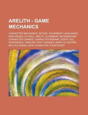 Arelith - Game Mechanics: Character Mechanics, Deities, Equipment, Languages, Nwn Issues, 5% Roll, Ability, Alignment, Background, Character Change, Character Remake, Death, Ecl, Experience, Familiar, Feat Changes, Mark of Destiny