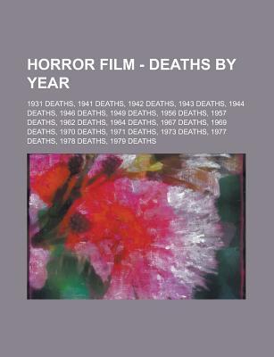Horror Film - Deaths by Year: 1931 Deaths, 1941 Deaths, 1942 Deaths, 1943 Deaths, 1944 Deaths, 1946 Deaths, 1949 Deaths, 1956 Deaths, 1957 Deaths, 1962 Deaths, 1964 Deaths, 1967 Deaths, 1969 Deaths, 1970 Deaths, 1971 Deaths, 1973 Deaths