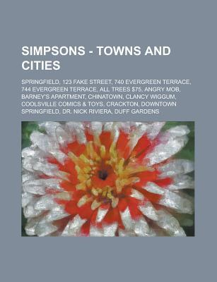 Simpsons - Towns and Cities: Springfield, 123 Fake Street, 740 Evergreen Terrace, 744 Evergreen Terrace, All Trees $75, Angry Mob, Barney's Apartment, Clancy Wiggum, Coolsville Comics & Toys, Downtown Springfield, Dr. Nick Riviera, Duff Gardens, Enriched
