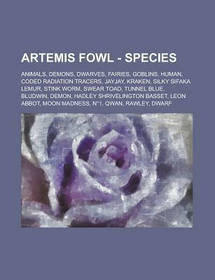 Artemis Fowl - Species: Animals, Demons, Dwarves, Fairies, Goblins, Human, Coded Radiation Tracers, Jayjay, Kraken, Silky Sifaka Lemur, Stink Worm, Swear Toad, Tunnel Blue, Bludwin, Demon, Hadley Shrivelington Basset, Leon Abbot