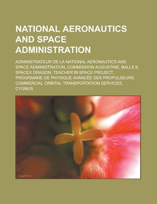 National Aeronautics and Space Administration: Administrateur de La National Aeronautics and Space Administration, Commission Augustine, Balls 8, Spacex Dragon, Teacher in Space Project, Programme de Physique Avancee Des Propulseurs
