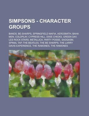 Simpsons - Character Groups: Bands, Be-Sharps, Springfield Mafia, Aerosmith, Baha Men, Coldplay, Cypress Hill, Dixie Chicks, Green Day, Les Rock Stars, Metallica, Party Posse, Sadgasm, Spinal Tap, the Beatles, the Be Sharps
