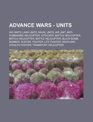Advance Wars - Units: Air Units, Land Units, Naval Units, Air Unit, Anti-Submarine Helicopter, Attacker, Battle Helicopter, Battle Helicopter, Battle Helicopter, Black Bomb, Bomber, Duster, Fighter, Lite Fighter, Seaplane, Stealth Fighter