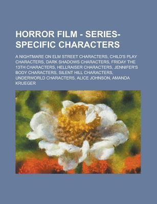 Horror Film - Series-Specific Characters: A Nightmare on Elm Street Characters, Child's Play Characters, Dark Shadows Characters, Friday the 13th Characters, Hellraiser Characters, Jennifer's Body Characters, Silent Hill Characters