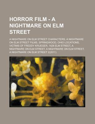 Horror Film - A Nightmare on Elm Street: A Nightmare on Elm Street Characters, a Nightmare on Elm Street Films, Springwood, Ohio Locations, Victims of Freddy Krueger, 1428 Elm Street, a Nightmare on Elm Street, a Nightmare on Elm Street
