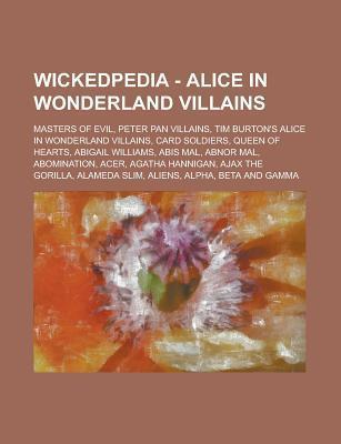 Wickedpedia - Alice in Wonderland Villains: Masters of Evil, Peter Pan Villains, Tim Burton's Alice in Wonderland Villains, Card Soldiers, Queen of Hearts, Abigail Williams, Abis Mal, Abnor Mal, Abomination, Acer, Agatha Hannigan