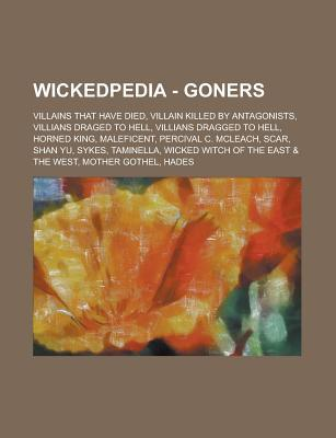 Wickedpedia - Goners: Villains That Have Died, Villain Killed by Antagonists, Villians Draged to Hell, Villians Dragged to Hell, Horned King, Maleficent, Percival C. McLeach, Scar, Shan Yu, Sykes, Taminella, Wicked Witch of the East & the West, Mother Got